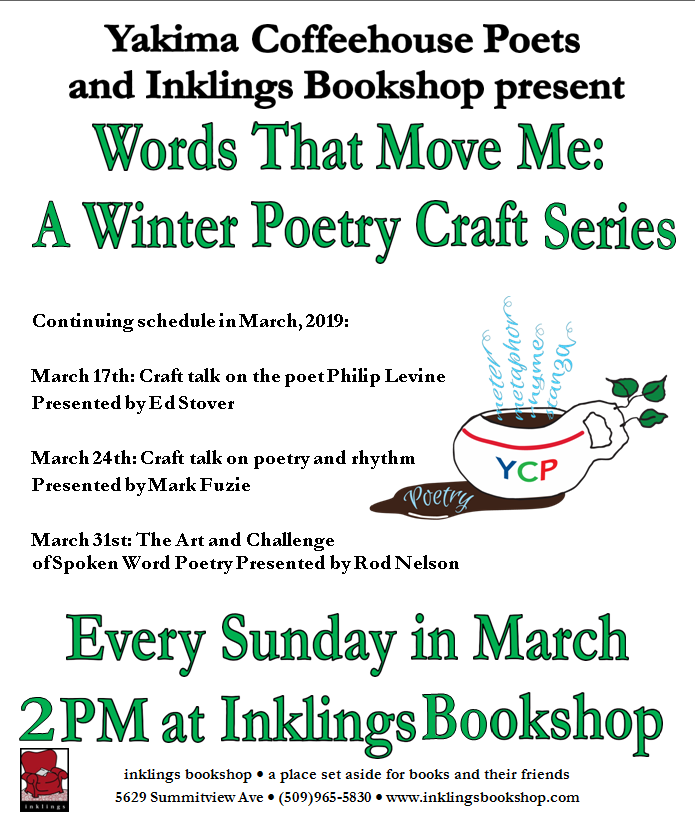 Words that Move Me: A Winter Poetry Craft Series. Every Sunday in March, 2pm, at Inklings Bookshop, Chalet Place, 56th & Summitview, Yakima.